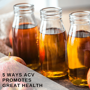 5 Ways Apple Cider Vinegar Promotes Great Health